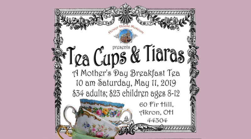 """The Hower House Museum presents """"Tea Cups & Tiaras"""""""